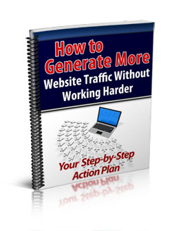 "*How to Generate More Website Traffic ""Without"" Working Harder*"