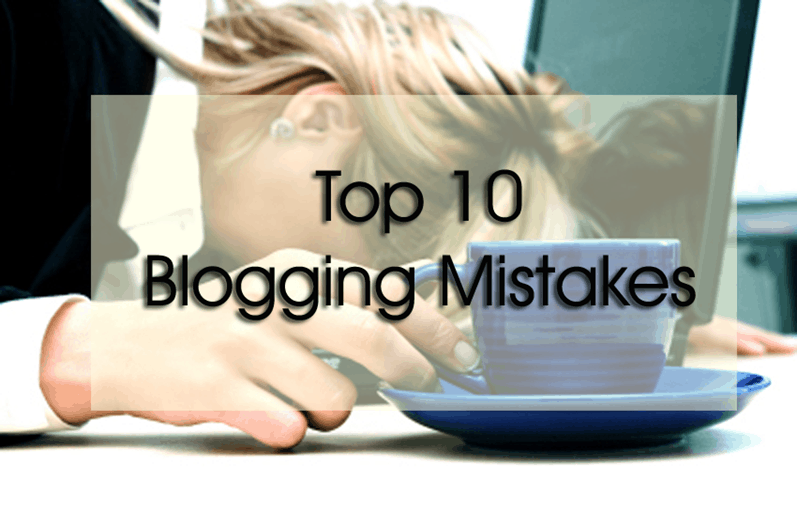 *Top 10 Blogging Mistakes to Avoid*